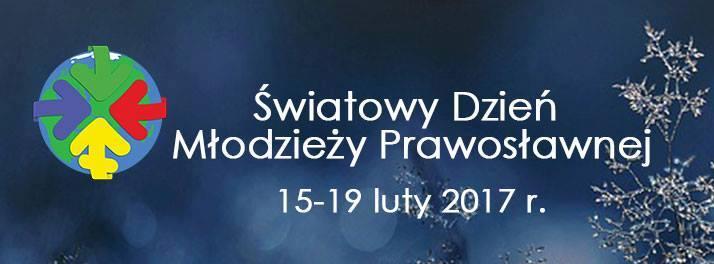 Harmonogram Obchodów Światowego Dnia Młodzieży Prawosławnej Bractwa Młodzieży Prawosławnej Diecezji Białostocko – Gdańskiej 2017