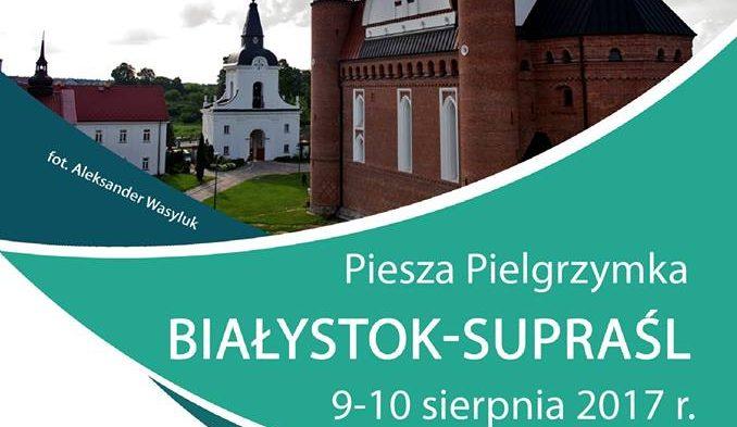 Piesza pielgrzymka Białystok – Supraśl, 9-10 sierpnia 2017